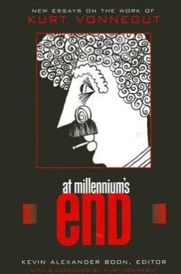 At Millennium's End: New Essays on the Work of Kurt Vonnegut
