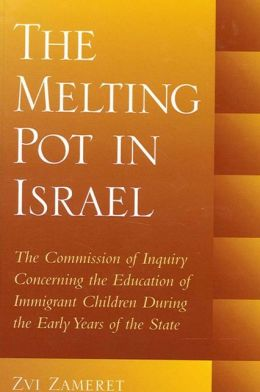 Melting Pot in Israel: The Commission of Inquiry Concerning the Education of Immigrant Children During the Early Years of the State