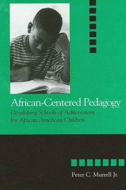 African-Centered Pedagogy: Developing Schools of Achievement for African American Children