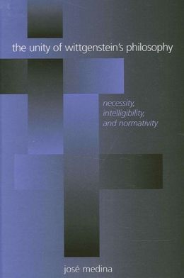 The Unity of Wittgenstein's Philosophy: Necessity, Intelligibility, and Normativity