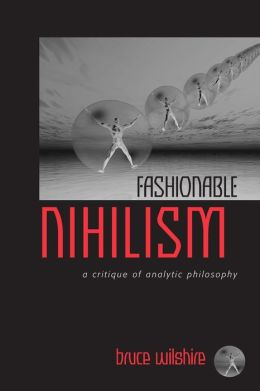 Fashionable Nihilism: A Critique of Analytic Philosophy