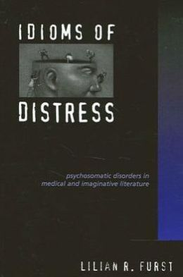 Idioms of Distress: Psychosomatic Disorders in Medical and Imaginative Literature