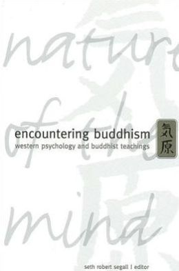 Encountering Buddhism: Western Psychology and Buddhist Teachings (SUNY Series in Transpersonal and Humanistic Psychology)