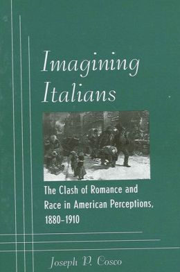 Imagining Italians: The Clash of Romance and Race in American Perceptions, 1880-1910