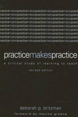 Practice Makes Practice: A Critical Study of Learning to Teach, Revised Edition