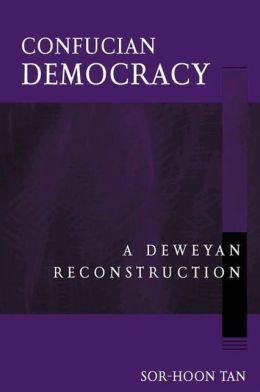 Confucian Democracy: A Deweyan Reconstruction