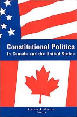 Constitutional Politics in Canada and the United States (SUNY Series in Amercan Constitutionalism)