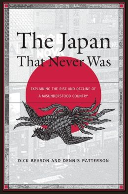 The Japan That Never Was: Explaining the Rise and Decline of a Misunderstood Country