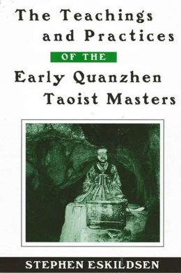 The Teachings and Practices of the Early Quanzhen Taoist Masters
