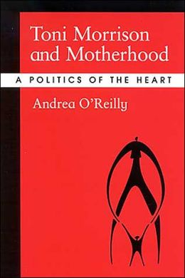 Toni Morrison and Motherhood: A Politics of the Heart