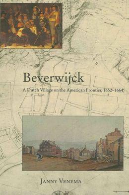 Beverwijck: A Dutch Village on the American Frontier, 1652-1664
