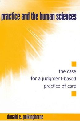 Practice and the Human Sciences: The Case for a Judgment-Based Practice of Care