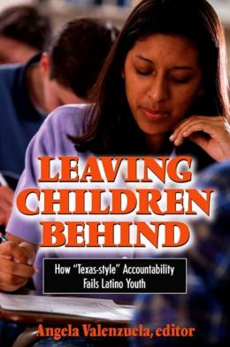 Leaving Children Behind: Why Texas-Style Accountability Fails Latino Youth