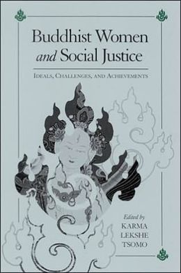 Buddhist Women and Social Justice: Ideals, Challenges, and Achievements(Suny Series, Feminist Philosophy)