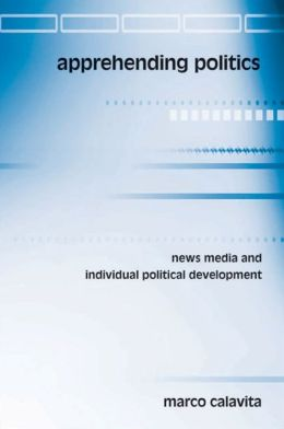 Apprehending Politics: News Media and Individual Political Development