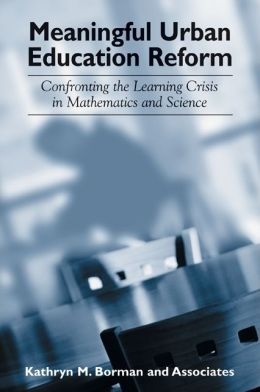 Meaningful Urban Education Reform: Confronting the Learning Crisis in Mathematics and Science (SUNY Series, Power, Social Identity, and Education)