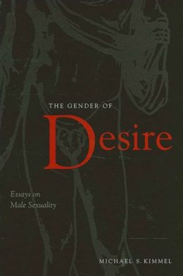 The Gender of Desire: Essays on Male Sexuality