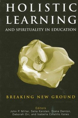 Holistic Learning and Spirituality in Education: Breaking New Ground