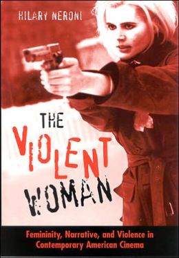 Violent Woman: Feminity, Narrative, and Violence in Contemporary American Cinema