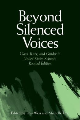 Beyond Silenced Voices: Class, Race, and Gender in United State Schools