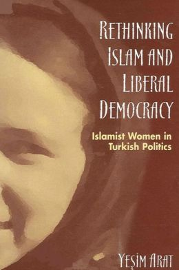 Rethinking Islam and Liberal Democracy: Islamist Women in Turkish Politics