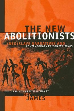 The New Abolitionists: (Neo) Slave Narratives and Contemporary Prison Writings