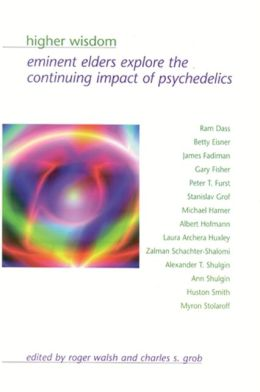 Higher Wisdom: Eminent Elders Explore the Continuing Impact of Psychedelics