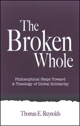 The Broken Whole: Philosophical Steps Toward a Theology of Global Solidarity