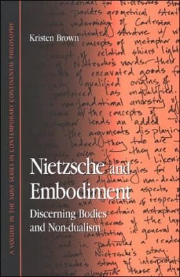 Nietzsche and Embodiment: Discerning Bodies and Non-Dualism