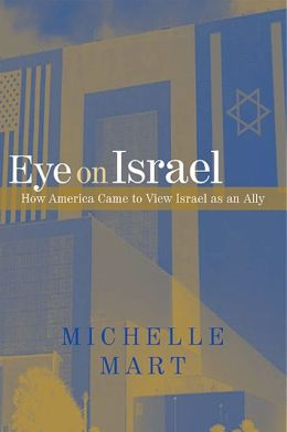 Eye on Israel: How America Came to View Israel as an Ally