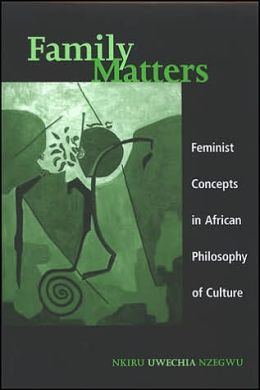 Family Matters: Feminist Concepts in African Philosophy of Culture
