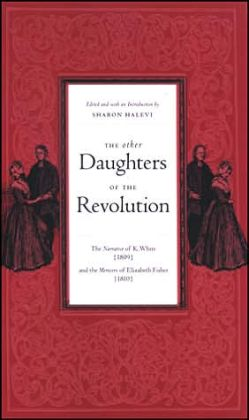 The Other Daughters of the Revolution: The Narrative of K. White (1809) and the Memoirs of Elizabeth Fisher (1810)