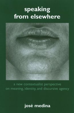 Speaking from Elsewhere: A New Contextualist Perspective on Meaning, Identity, and Discursive