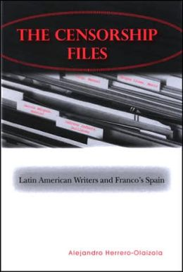The Censorship Files: Latin American Writers and Franco's Spain