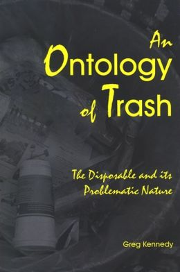 An Ontology of Trash: The Disposable and its Problematic Nature