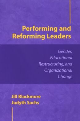 Performing and Reforming Leaders: Gender, Educational Restructuring, and Organizational Change