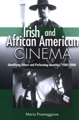 Irish and African American Cinema: Identifying Others and Performing Identities 1980-2000
