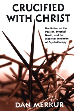 Crucified with Christ: Meditation on the Passion, Mystical Death, and the Medieval Invention of Psychotherapy