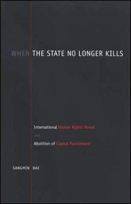 When the State No Longer Kills: International Human Rights Norms and Abolition of Capital Punishment