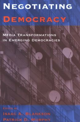 Negotiating Democracy: Media Transformations in Emerging Democracies