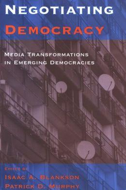 Negotiating Democracy: Media Transformations in Emerging Democracies