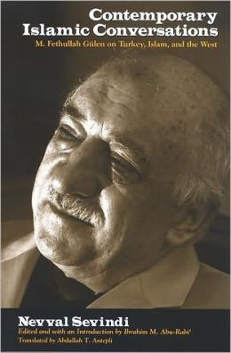 Contemporary Islamic Conversations: M. Fethullah Gülen on Turkey, Islam, and the West