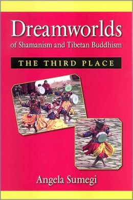 Dream Worlds of Shamanism and Tibetan Buddhism: The Third Place