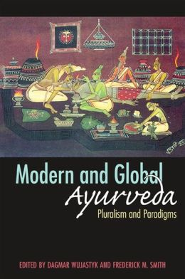 Modern and Global Ayurveda: Pluralism and Paradigms