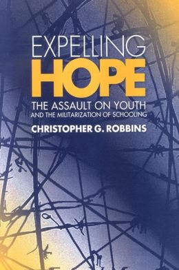 Expelling Hope: The Assault on Youth and the Militarization of Schooling