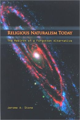 Religious Naturalism Today: The Rebirth of a Forgotten Alternative