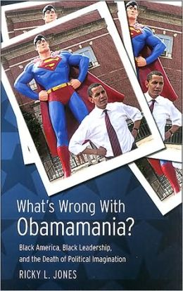 What's Wrong with Obamamania?: Black America, Black Leadership, and the Death of Political Imagination