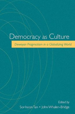 Democracy as Culture: Deweyan Pragmatism in a Globalizing World