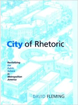 City of Rhetoric: Revitalizing the Public Sphere in Metropolitan America