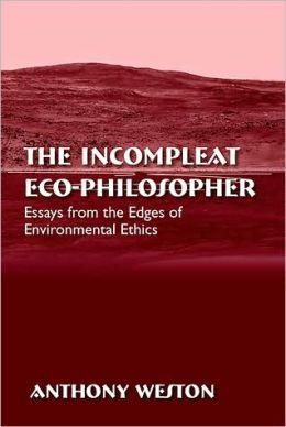 The Incompleat Eco-Philosopher: Essays from the Edges of Environmental Ethics